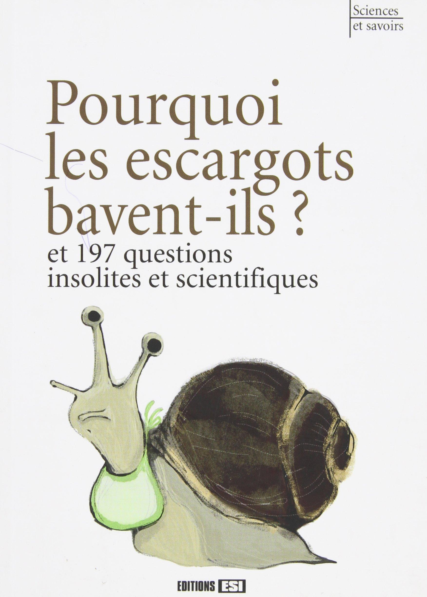 Couverture du livre Pourquoi les escargots bavent-ils ? des éditions ESI